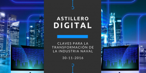Jornada: Industria 4.0. Claves para la transformación de la industria Naval: el Astillero Digital